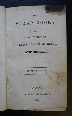 The Scrap Book; or, A Selection of Interesting and Authentic Anecdotes
