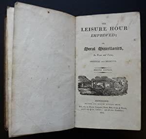 The Leisure Hour Improved; or Moral Miscellanies in Prose and Verse, Original and Selected.