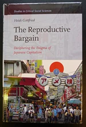The Reproductive Bargain- Deciphering the Enigma of Japanese Capitalism: Gottfried, Heidi