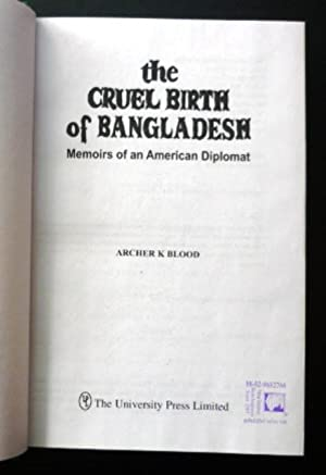 The Cruel Birth of Bangladesh - Memoirs of an American Dipolmat: Blood, Archer K.
