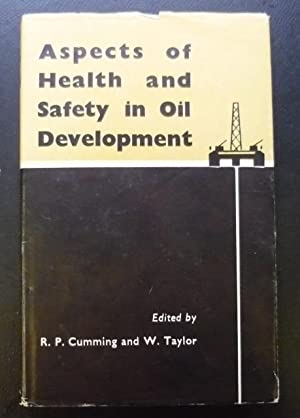 Aspects of Health and Safety in Oil Development: Cumming, R.P. and Taylor, W.(editors)