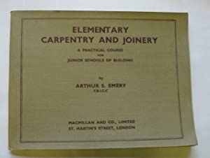 Elementary Carpentry and Joinery: A Practical Course for Junior Schools of Building: Emery, Arthur ...