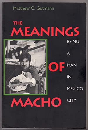 The Meanings of Macho : Being a Man in Mexico City