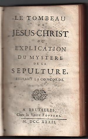 Explication de l'ouverture du côté et de la sépulture de Jésus-Christ suivant la concorde. ...