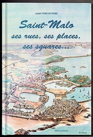 Saint-Malo : ses rues - ses places - ses squares .: VERCOUTERE, André