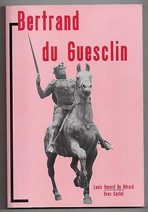 Bertrand du Guesclin: BERARD, Louis Honoré de & Yves CASTEL (ed.)