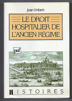Le Droit Hospitalier de l'Ancien Régime : Préface de Pierre Chaunu: IMBERT, Jean