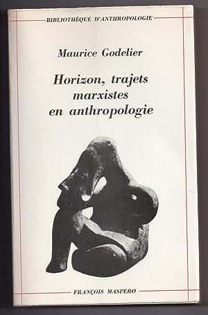 Horizon , trajets marxistes en anthropologie: GODELIER, Maurice