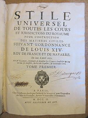 Stile Universel de toutes les Cours et Juridictions du Royaume pour l'Instruction des Matières ...