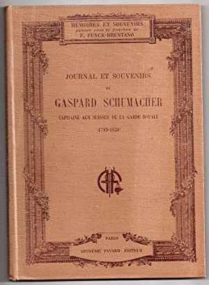 Journal et Souvenirs de Gaspard Schumacher Capitaine aux Suisses de la Garde Royale (1798-1830) T...