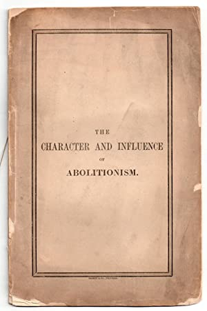 The Character and Influence of Abolitionism : A sermon preached in the first presbyterian church ...