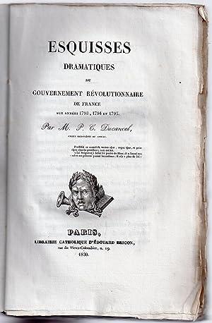 Esquisses Dramatiques du Gouvernement Révolutionnaire de France aux années 1793, 1794 et 1795: ...