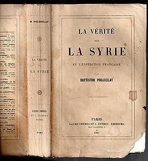 La Vérité sur la Syrie et l'Expédition Française - avec une préface de M. Poujoulat ancien ...