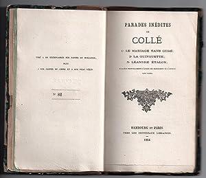 Parades Inédites de Collé : 1° Le mariage sans curé ; 2° La guinguette : 3° Léandre étalon publiées...