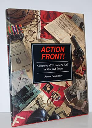 """Action Front! A History of """"C"""" Battery: Colquhoun, James &"""