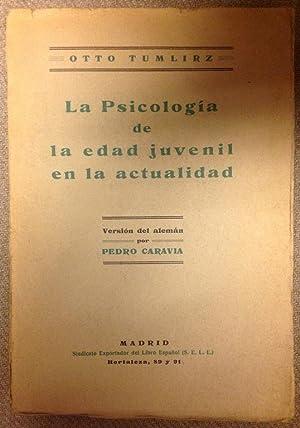 LA PSICOLOGIA DE LA EDAD JUVENIL EN LA ACTUALIDAD. Versión del alemán por Pedro ...