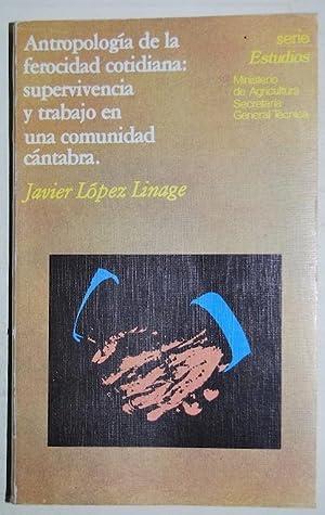 ANTROPOLOGIA DE LA FEROCIDAD COTIDIANA: SUPERVIVENCIA Y: LOPEZ LINAGE, Javier