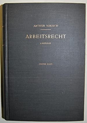 ARBEITSRECHT. I. Band. Allgemeine Lehren und Arbeitsvertragsrecht: NIKISCH, Arthur