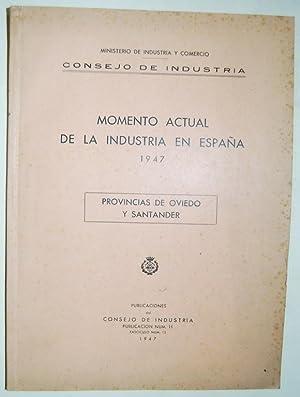 MOMENTO ACTUAL DE LA INDUSTRIA EN ESPAÑA. 1947. PROVINCIAS DE OVIEDO Y SANTANDER: MINISTERIO...