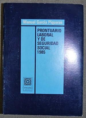 PRONTUARIO LABORAL Y DE SEGURIDAD SOCIAL 1985: GARCIA PIQUERAS, Manuel