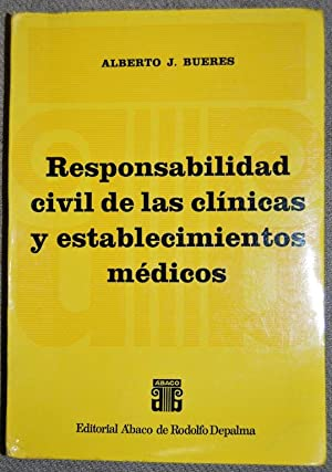RESPONSABILIDAD CIVIL DE LAS CLINICAS Y ESTABLECIMIENTOS: BUERES, Alberto J.