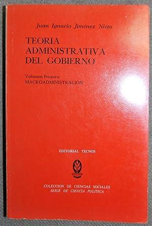 TEORIA ADMINISTRATIVA DEL GOBIERNO. Volumen primero: Macroadministración: JIMENEZ NIETO, Juan