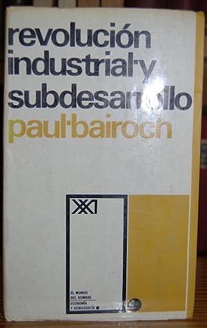 REVOLUCION INDUSTRIAL Y SUBDESARROLLO. Traducción de Florentino: BAIROCH, Paul