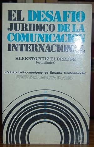 EL DESAFIO JURIDICO DE LA COMUNICACION INTERNACIONAL: RUIZ ELDREDGE, Alberto