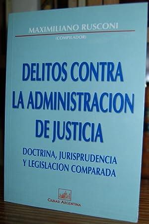 DELITOS SONTRA LA ADMINISTRACION DE JUSTICIA. Doctrina,: RUSCONI, Maximiliano