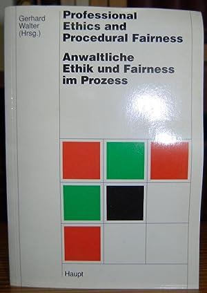 PROFESSIONAL ETHICS AND PROCEDURAL FAIRNESS. ANWALTLICHE ETHIK: WALTER, Gerhard