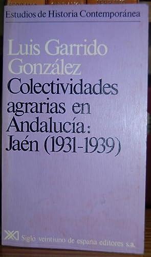 COLECTIVIDADES AGRARIAS EN ANDALUCIA: JAEN (1931-1939): GARRIDO GONZALEZ, Luis