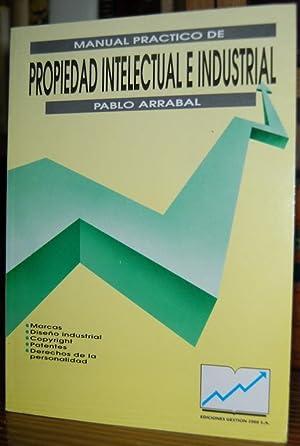 MANUAL PRACTICO DE PROPIEDAD INTELECTUAL E INDUSTRIAL: ARRABAL, Pablo