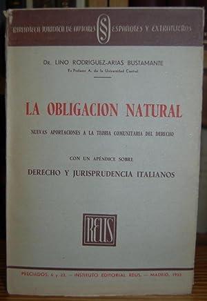 LA OBLIGACION NATURAL. Nuevas aportaciones a la: RODRIGUEZ-ARIAS BUSTAMANTE, Lino