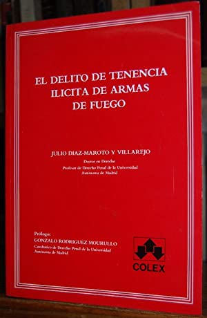 EL DELITO DE TENENCIA ILICITA DE ARMAS: DIAZ-MAROTO Y VILLAREJO,