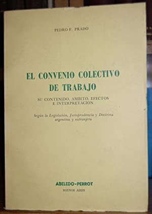 EL CONVENIO COLECTIVO DE TRABAJO. Su contenido,: PRADO, Pedro F.