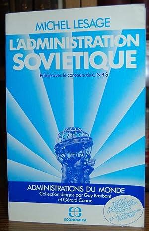 L'ADMINISTRATION SOVIETIQUE: LESAGE, Michel