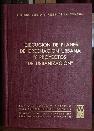EJECUCION DE PLANES DE ORDENACION URBANA Y: ESPEJO Y PEREZ