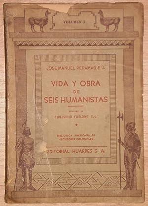 VIDA Y OBRA DE SEIS HUMANISTAS. Traducción de Antonio Ballus. Prólogo de Guillermo ...
