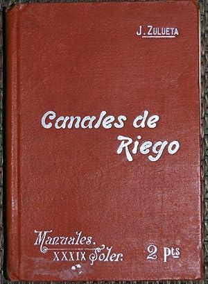 CANALES DE RIEGO. Manuales-Soler XXXIX: ZULUETA GOMIS, José