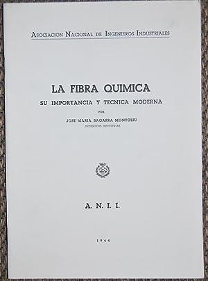 LA FIBRA QUIMICA. Su importancia y técnica moderna: SAGARRA MONTOLIU, José María