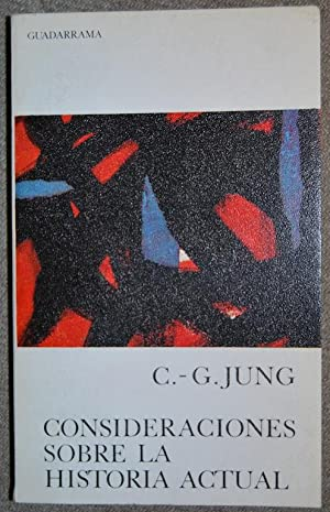 CONSIDERACIONES SOBRE LA HISTORIA ACTUAL: JUNG, C.G.