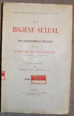 LA HIGIENE SEXUAL Y SUS CONSECUENCIAS MORALES. Traducción por Demetrio Zorrilla: RIBBING, Doctor ...