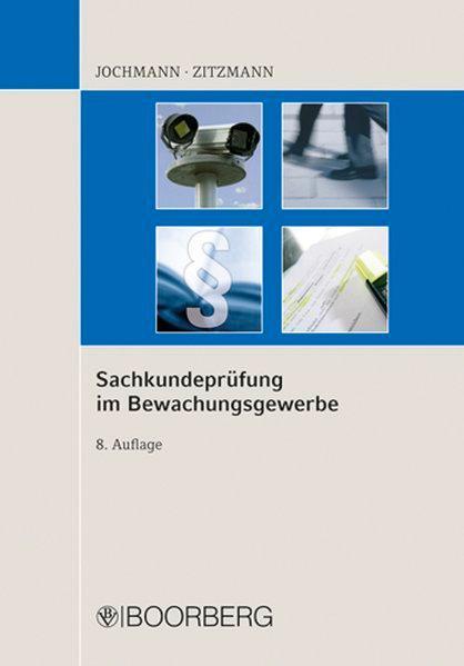 Sachkundeprüfung im Bewachungsgewerbe - Ulrich, Jochmann, und Zitzmann, Jörg