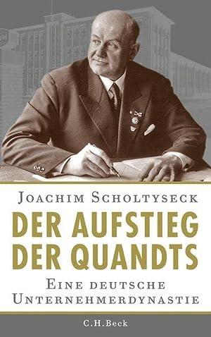 Der Aufstieg der Quandts: Eine deutsche Unternehmerdynastie: Scholtyseck, Joachim: