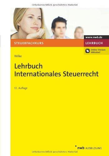 Lehrbuch Internationales Steuerrecht: Für die Prüfungen ab 2012 - Kay-Michael, Wilke (Autor) und Weber (unter Mitarbeit von) Jörg-Andreas