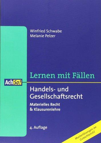 Handels- und Gesellschaftsrecht: Materielles Recht & Klausurenlehre - Pelzer, Melanie und Winfried Schwabe