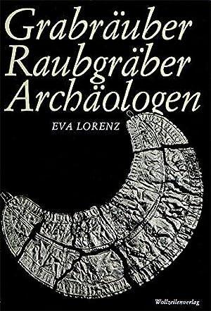 Grabräuber, Raubgräber, Archäologen: Lorenz, Eva