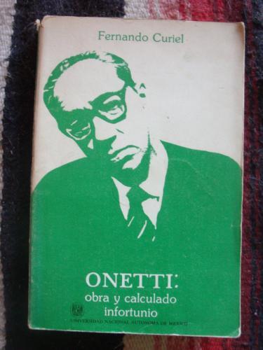 Onetti: Obra y calculado infortunio - CURIEL, FERNANDO (Juan Carlos Onetti)