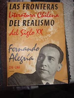 Las fronteras del Realismo. Literatura chilena del: ALEGRÍA, FERNANDO