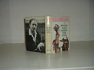 I SHOULD HAVE KISSED HER MORE By ALEXANDER KING 1961 First Printing: ALEXANDER KING